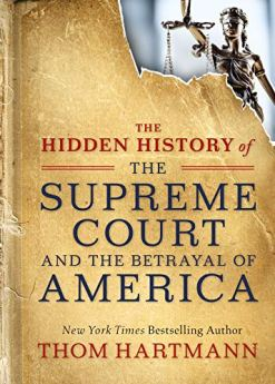 The Hidden History of the Supreme Court and the Betrayal of America by [Hartmann, Thom]