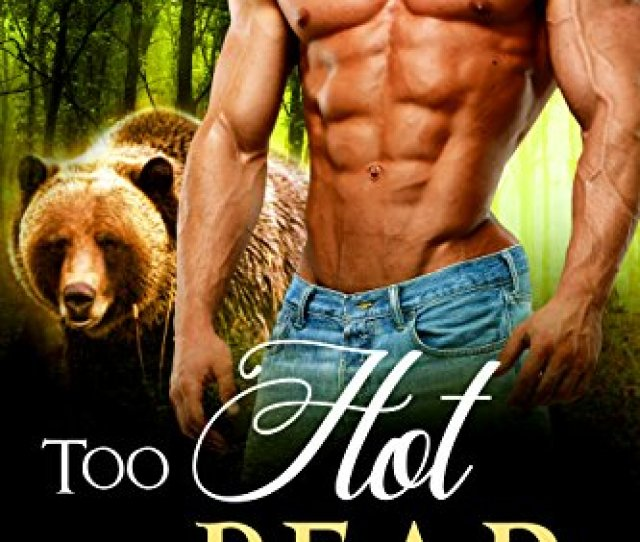 Too Hot To Bear Bbw Paranormal Shape Shifter Romance Honeycomb Valley Bears Book