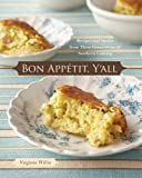 Bon Appetit, Y'all: Recipes and Stories from Three Generations of Southern Cooking: A Cookbook