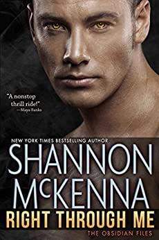 Right Through Me (The Obsidian Files Book 1) by [McKenna, Shannon]