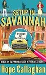 Setup in Savannah: A Made in Savannah Cozy Mystery (Made in Savannah Cozy Mysteries Series Book 7) by [Callaghan, Hope]