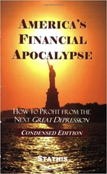 America's Financial Apocalypse: How to Profit from the Next Great Depression  (Condensed Edition): Stathis: 9780975577677: Amazon.com: Books