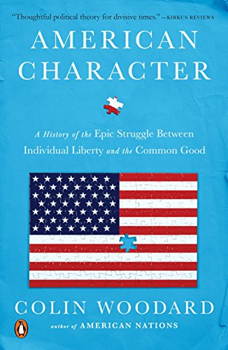 American Character: A History of the Epic Struggle Between Individual Liberty and the Common Good by [Woodard, Colin]