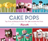 Product review for Cake Pops: Tips, Tricks, and Recipes for More Than 40 Irresistible Mini Treats