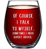 Of Course I Talk To Myself. Sometimes I Need Expert Advice Funny Wine Glass 15oz - Perfect Gag Gift Idea for Her, Mom, Wife, Girlfriend, Coworker - Birthday Gifts for Men or Women - Evening Mug