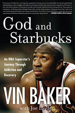 God and Starbucks: An NBA Superstar's Journey Through Addiction and Recovery by [Baker, Vin, Layden, Joe]