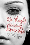 We Thought We Were Invincible by [Lynn, Michelle]