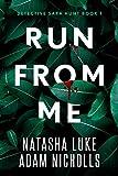 Run from Me (Detective Sara Hunt Book 1)