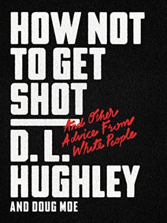 How Not to Get Shot: And Other Advice From White People by [Hughley, D. L., Moe, Doug]