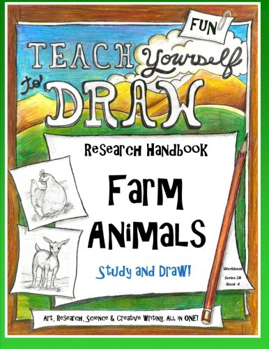 Farm Animals - Research Handbook: Art, Science and Creative Writing Workbook (Teach Yourself to Draw - Series 2) (Volume 8)