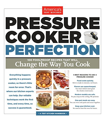Pressure Cooker Perfection: 100 Foolproof Recipes That Will Change the Way You Cook