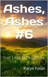 Ashes, Ashes #6: The Last Mountain by [Folan, Karyn]