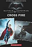 Cross Fire: An Original Companion Novel (Batman vs. Superman: Dawn of Justice)