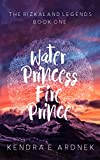 Water Princess, Fire Prince (The Rizkaland Legends Book 1)