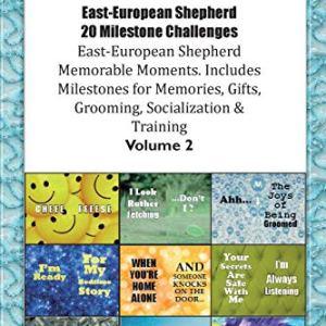 East-European Shepherd 20 Milestone Challenges East-European Shepherd Memorable Moments.Includes Milestones for Memories, Gifts, Grooming, Socialization & Training Volume 2 7