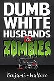 Dumb White Husbands vs. Zombies (Dumb White Husband Series Book 2)