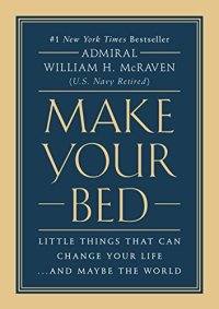 Make Your Bed: Little Things That Can Change Your Life...And Maybe the World by [McRaven, William H.]