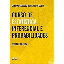 Curso De Estatística Inferencial E Probabilidades: Teoria E Prática