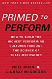 Primed to Perform: How to Build the Highest Performing Cultures Through the Science of Total Motivation