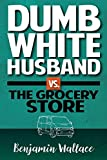 Dumb White Husband vs. The Grocery Store