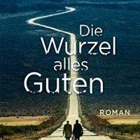 Die Wurzel alles Guten : Roman / Miika Nousiainen