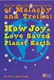 The Intergalactic Adventures of Malachy and Troika: How Joy & Love Saved Planet Earth