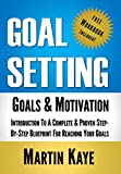 Goal Setting (Workbook Included): Goals & Motivation: Introduction To A Complete & Proven Step-By-Step Blueprint For Reaching Your Goals (Goal Setting Master Plan 1)