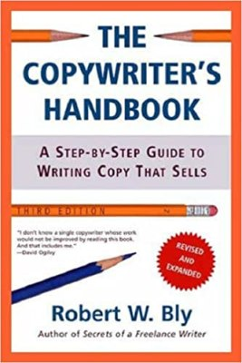 The Copywriter's Handbook: A Step-by-step Guide to Writing Copy That Sells:  Amazon.co.uk: Bly, Robert: 8601400122693: Books