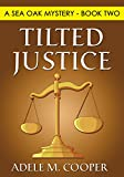 Tilted Justice (A Sea Oak Mystery - Book Two)
