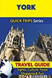 York Travel Guide (Quick Trips Series): Sights, Culture, Food, Shopping & Fun