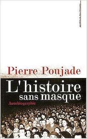 Amazon.fr - L'histoire sans masque - Poujade, Pierre - Livres