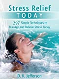 Stress Relief Today: 297 Simple Techniques to Manage and Relieve Stress and Anxiety (Heal Your Body the Natural Way)