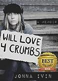 Will Love For Crumbs - A Memoir