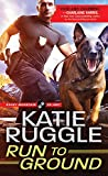 Run to Ground (Rocky Mountain K9 Unit Book 1)