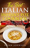 The Best Italian Instant Pot Cookbook: Traditional Italian Dishes Made Easy and Fast