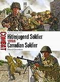 Hitlerjugend Soldier vs Canadian Soldier: Normandy 1944 (Combat Book 34)