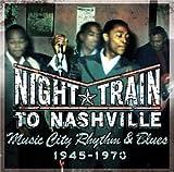 Night Train to Nashville: Music City Rhythm & Blues 1945-1970)