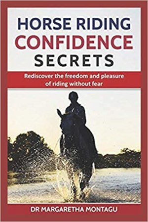 Horse Riding Confidence Secrets: Rediscover the freedom and pleasure of riding without fear