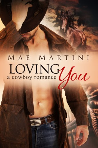 Loving You: A Cowboy Romance (Texas Hill Country Romance Book 1) by [Martini, Mae]