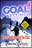 Goal Setting: How to Get Everything You Want (Personal Development Book): How to Be Happy, Feeling Good, Self Esteem, Positive Thinking, Mental Health
