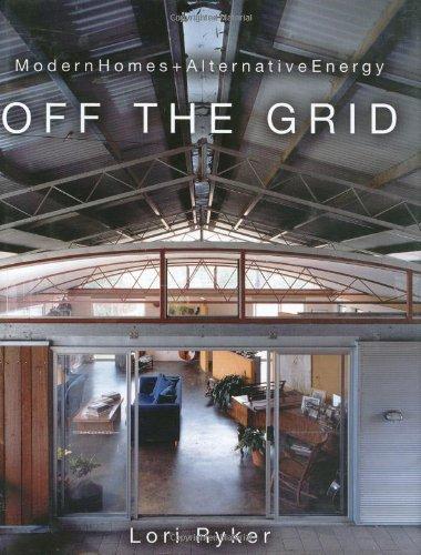 Off The Grid: Modern Homes + Alternative Energy