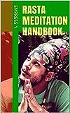 Rasta Meditation Handbook: 23 Tips, Tools & Principles To Meditate as a Rastafari (Rastafarian Spirituality through Contemplative Meditation)