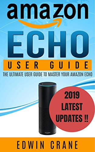 AMAZON-ECHO-NEW-2019-Amazon-Echo-User-Guide-Beginners-User-Guide-to-Master-Your-Amazon-Echo-NEW-2019-VERSION-Amazon-Echo-Manual-Amazon-Alexa-Echo–Echo-App-Amazon-Echo-Reviews-Book-1-Kindle-Edition