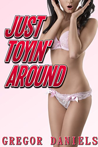 Just Toyin Around Gender Transformation Erotica By Daniels Gregor