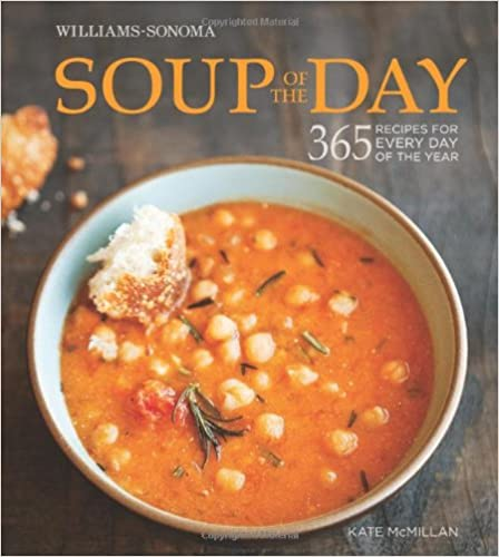 Soup of the Day (Williams-Sonoma): 365 Recipes for Every Day of the Year by Kate McMillan