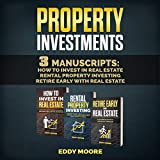 Property Investment: 3 Manuscripts: How to Invest in Real Estate, Rental Property Investing, Retire Early with Real Estate