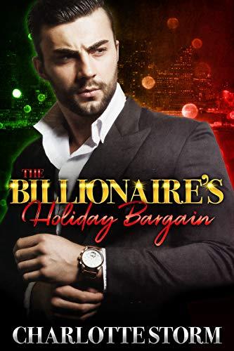 The Billionaire's Holiday Bargain: A Billionaire Bad Boy Boss Holiday Romance by [Storm, Charlotte]