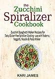 The Zucchini Spiralizer Cookbook: 101 Zucchini Spaghetti Maker Recipes for Tasty Gluten-free Spiralizer Cooking - use with Paderno, Veggetti, Noodle & Pasta Maker