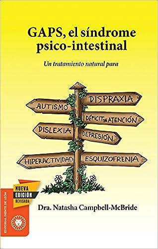 GAPS, el síndrome psico-intestinal: Un tratamiento natural para el autismo, la dispraxia, el trastorno por déficit de atención con o sin ... y la esquizofrenia