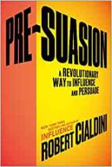 Pre-suasion:  A Revolutionary Way to Influence and Persuade - by Robert Cialdini